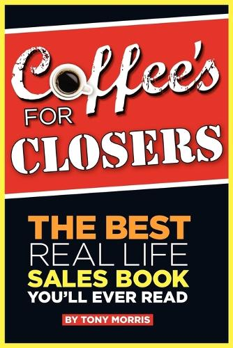 Coffee's for Closers: The Best Real Life Sales Book You'll Ever Read (Paperback)