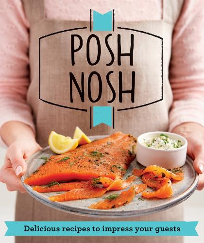 Posh Nosh: Delicious recipes that will impress your guests - Good Housekeeping (Paperback)