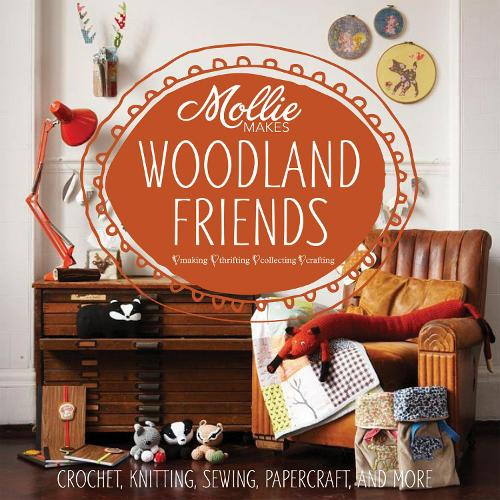 Mollie Makes: Woodland Friends: Crochet, knitting, sewing, papercraft and more - Mollie Makes (Hardback)