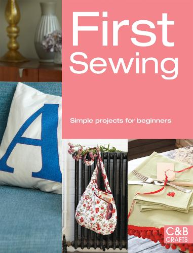 First Sewing: Simple projects for beginners (Paperback)