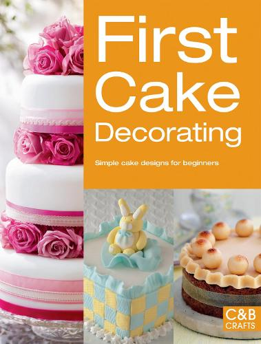 First Cake Decorating: Simple cake designs for beginners - Good Housekeeping (Paperback)