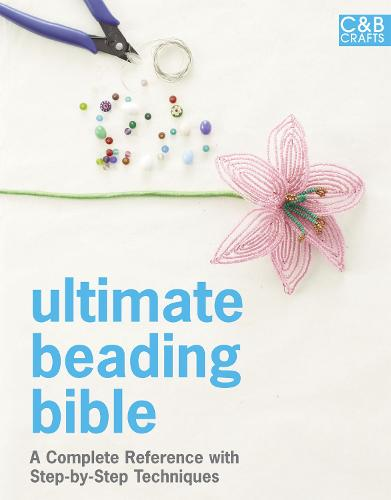 Ultimate Beading Bible: A complete reference with step-by-step techniques - Ultimate Guides (Hardback)
