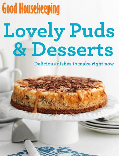 Good Housekeeping Lovely Puds & Desserts: Delicious dishes to make right now - Good Housekeeping (Paperback)