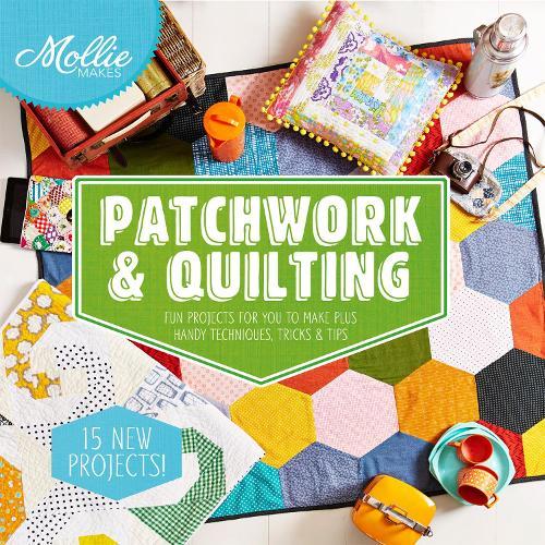 Mollie Makes: Patchwork & Quilting - Mollie Makes (Hardback)
