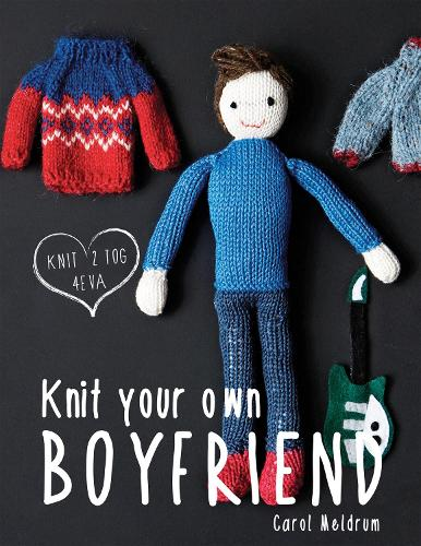 Knit Your Own Boyfriend (Hardback)