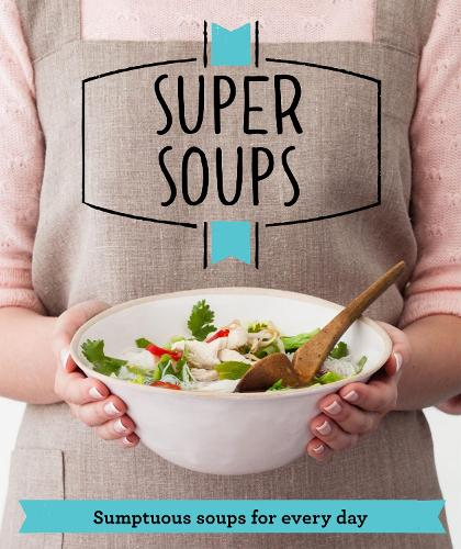 Super Soups: Sumptuous soups for every day - Good Housekeeping (Paperback)