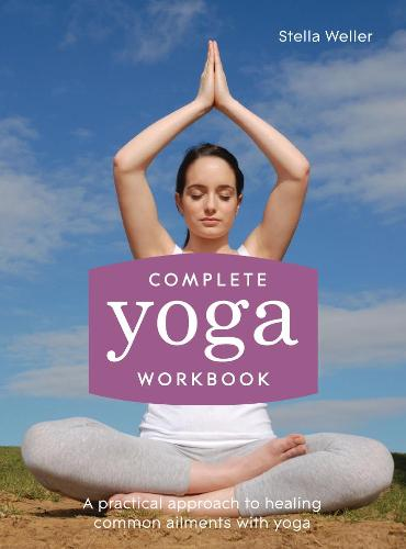 Complete Yoga Workbook: A practical approach to healing common ailments with yoga (Paperback)