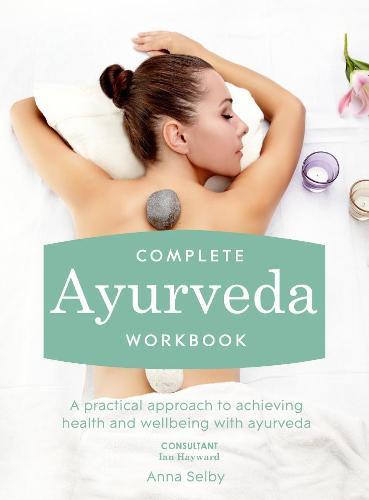 Complete Ayurveda Workbook: A practical approach to achieving health and wellbeing with ayurveda (Paperback)