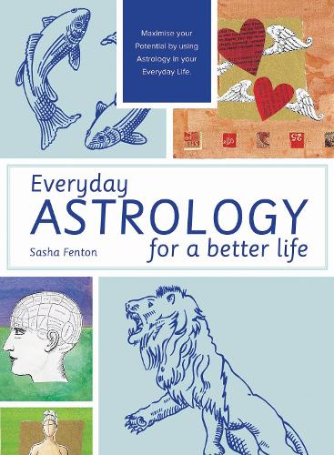 Everyday Astrology for a Better Life: Maximise your potential by using astrology in your everyday life (Paperback)