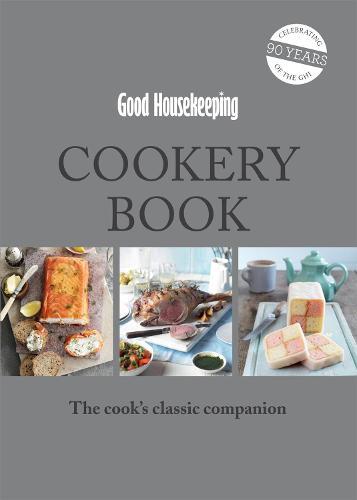 Good Housekeeping Cookery Book: The Cook's Classic Companion (Hardback)