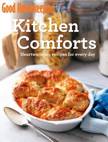 Good Housekeeping Kitchen Comforts: Heart-warming recipes for every day - Good Housekeeping (Paperback)