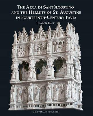 The Arca Di Sant'Agostino and the Hermits of St. Augustine in Fourteenth-Century Pavia (Hardback)