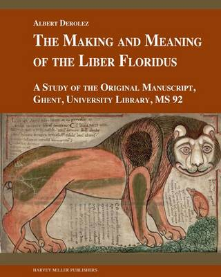 The Making and Meaning of the Liber Floridus: A Study of the Original Manuscript, Ghent, University Library MS 92 (Hardback)