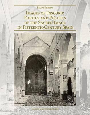 Images of Discord: Poetics and Politics of the Sacred Image in 15th-Century Spain - Renovatio Artium 2 (Hardback)