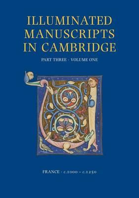 A Catalogue of Western Book Illumination in the Fitzwilliam Museum and the Cambridge Colleges. Part Three: France: C. 1000-C. 1250 - Illuminated Manuscripts in Cambridge 3.1 (Hardback)
