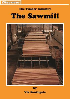 Sawmill: The Timber Industry - Discover (Paperback)