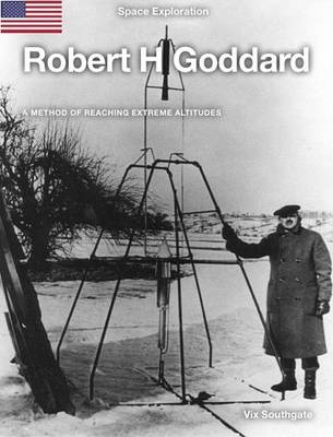 Robert H Goddard - Space Exploration