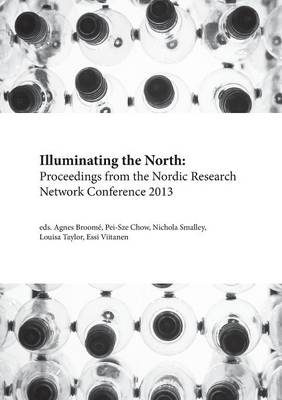 Illuminating the North: Proceedings from the Nordic Research Network Conference 2013 (Paperback)