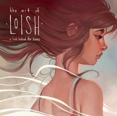 The Art of Loish: A Look Behind the Scenes (Hardback)