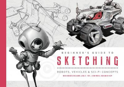 Beginner's Guide to Sketching: Robots, Vehicles & Sci-fi Concepts (Paperback)