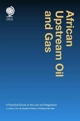 African Upstream Oil and Gas: A Practical Guide to the Law and Regulation (Hardback)