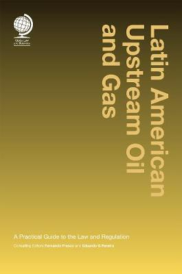 Latin American Upstream Oil and Gas: A Practical Guide to the Law and Regulation (Hardback)