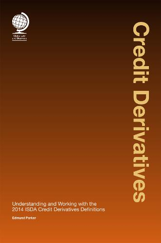 Credit Derivatives: Credit Derivatives: Understanding and Working with the 2014 ISDA Credit Derivatives Definitions (Hardback)