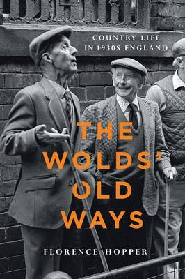 The Wolds' Old Ways: Country Life in 1930s England (Paperback)
