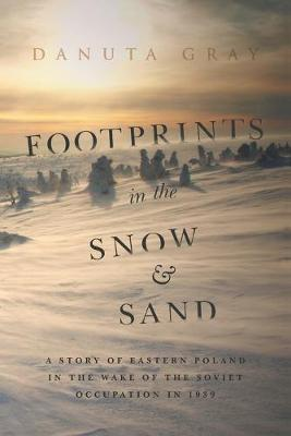 Footprints in the Snow and Sand: A Story of Eastern Poland in the Wake of the Soviet Occupation in 1939 (Paperback)