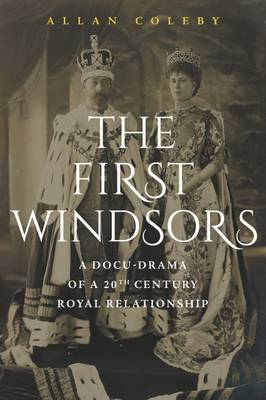 The First Windsors: A Docu-Drama of a 20th Century Royal Relationship (Paperback)