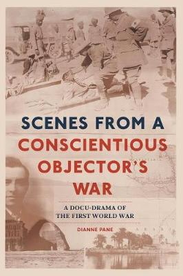 Scenes from a Concsientious Objector's War: A Docu-Drama of the First World War (Paperback)