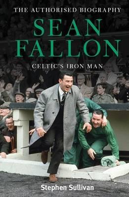 Sean Fallon: Celtic's Iron Man: The Authorised Biography (Hardback)