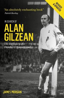 In Search of Alan Gilzean: The Lost Legacy of a Dundee and Spurs Legend (Paperback)