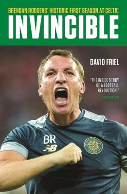 Invincible: Brendan Rodgers' Historic First Season at Celtic (Paperback)