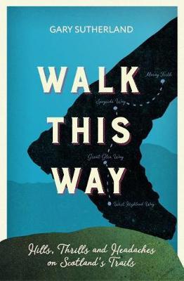Walk This Way: Hills, Thrills and Headaches on Scotland's Trails (Paperback)