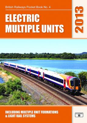 Electric Multiple Units 2013: Including Multiple Unit Formations and Light Rail Systems - British Railways Pocket Books 4 (Paperback)