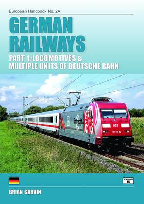 German Railways Part 1: Locomtoives & Multiple Units of Deutsche Bahn: Part 1 - European Handbooks 2A (Paperback)