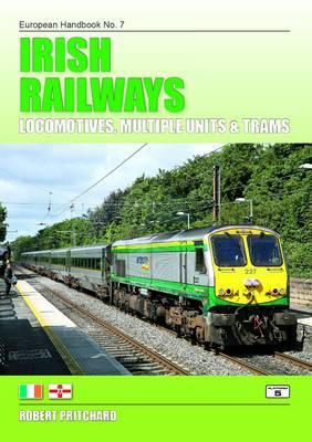 Irish Railways: Locomotives, Multiple Units and Trams - European Handbooks 7 (Paperback)
