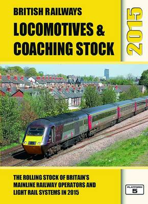 British Railways Locomotives & Coaching Stock 2015: The Rolling Stock of Britain's Mainline Railway Operators and Light Rail Systems (Hardback)