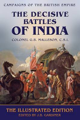 The Decisive Battles of India - Campaigns of the British Empire (Paperback)