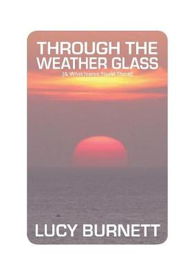 Through the Weather Glass: & What Icarus Found There (Paperback)