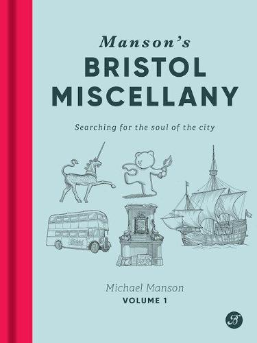 Manson's Bristol Miscellany: Searching for the soul of the city - Manson's Bristol Miscellany 1 (Hardback)