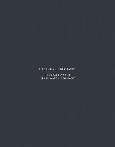 Elegantly Understated: 175 Years Of The Fears Watch Company (Hardback)