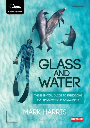 Glass and Water: The Essential Guide to Freediving for Underwater Photography (Paperback)