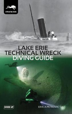 Lake Erie Technical Wreck Diving Guide (Hardback)