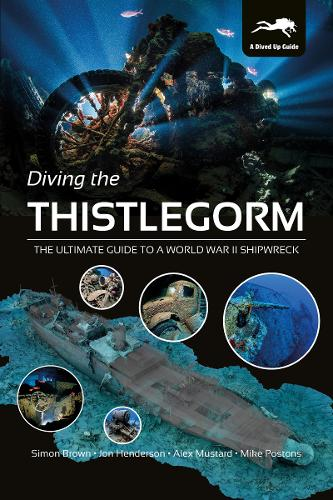 Diving the Thistlegorm: The Ultimate Guide to a World War II Shipwreck (Hardback)