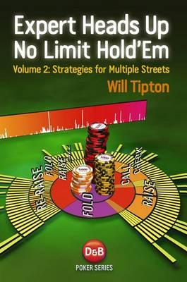 Expert Heads Up No Limit Hold'em: v. 2: Strategies for Multiple Streets (Paperback)
