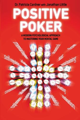 Positive Poker: A Modern Psychological Approach to Mastering Your Mental Game (Paperback)