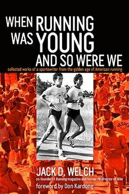 When Running Was Young and So Were We: Collected Works of a Sportswriter from the Golden Age of American Running (Paperback)