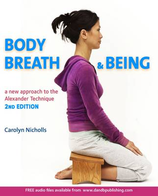 Body, Breath and Being: A new guide to the Alexander Technique (Paperback)